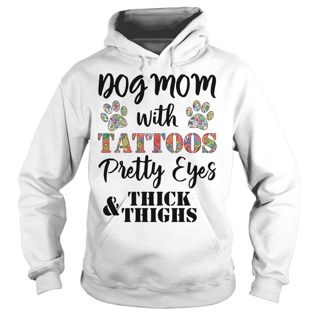Dog Mom with tattoos pretty eyes thick and things Hoodie