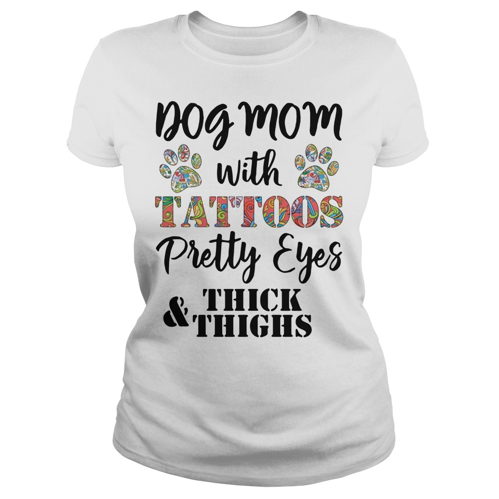Dog Mom with tattoos pretty eyes thick and things Ladies Tee