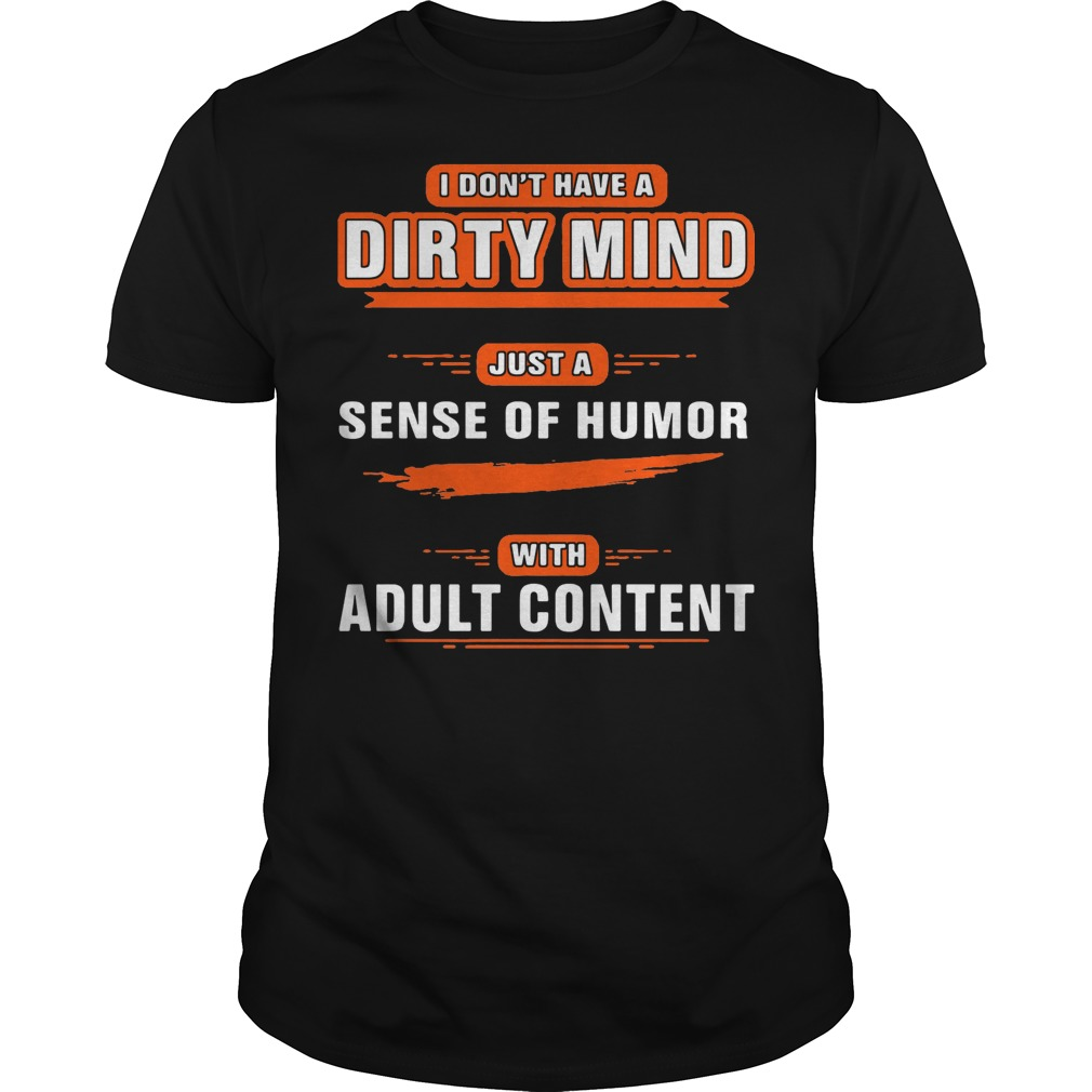 I don't have a dirty mind just a sense of humor with adult content Guys Shirt