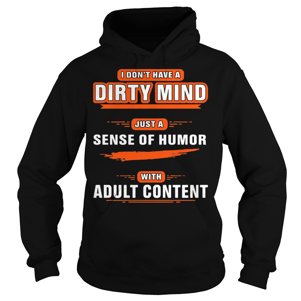 I don't have a dirty mind just a sense of humor with adult content Hoodie