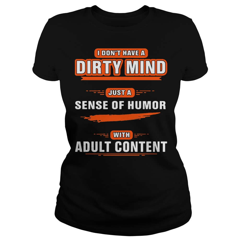 I don't have a dirty mind just a sense of humor with adult content Ladies Tee