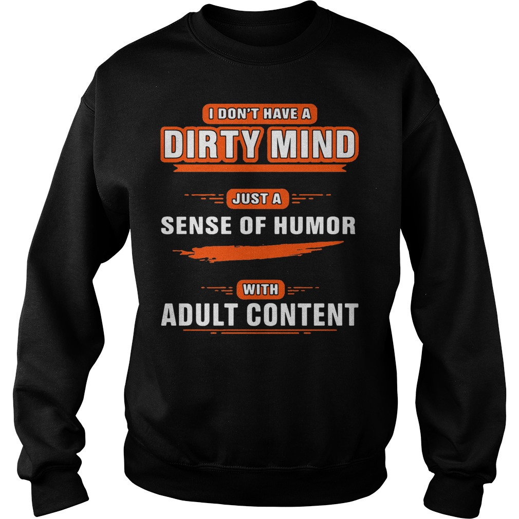 I don't have a dirty mind just a sense of humor with adult content Sweater