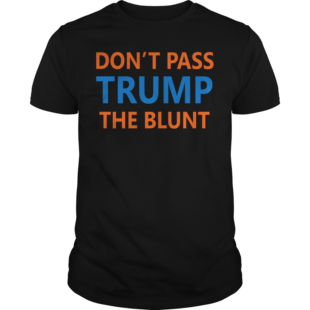 Don't pass Trump the blunt Guys Shirt
