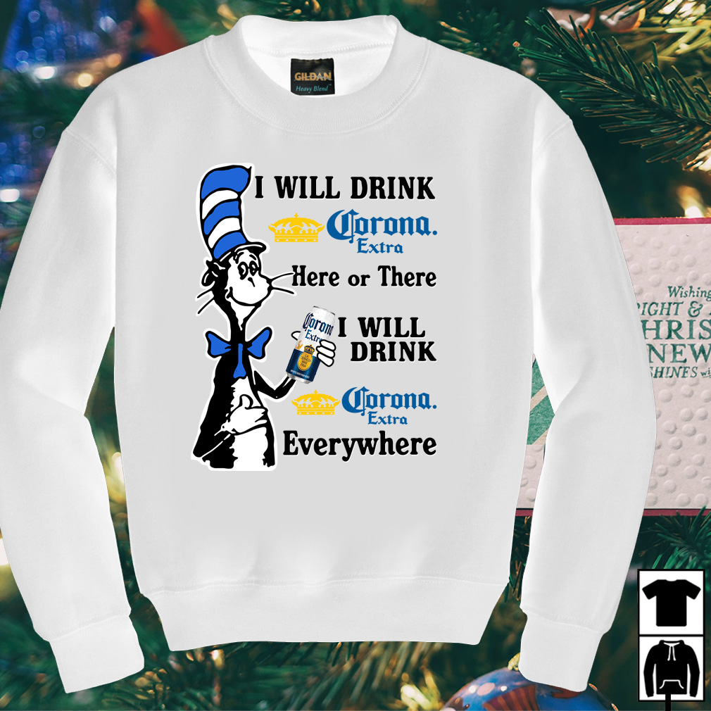 Dr Seuss I will drink Corona Extra here or there or everywhere shirt