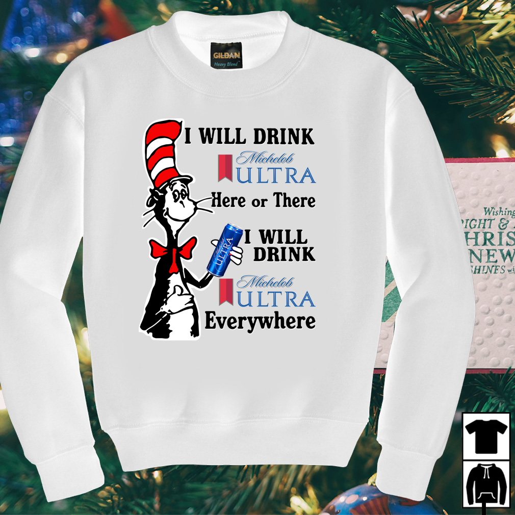 Dr Seuss I will drink Michelob Ultra here or there or everywhere shirt