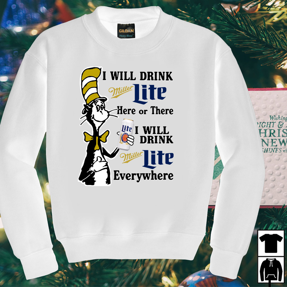 Dr Seuss I will drink Miller Lite here or there or everywhere shirt
