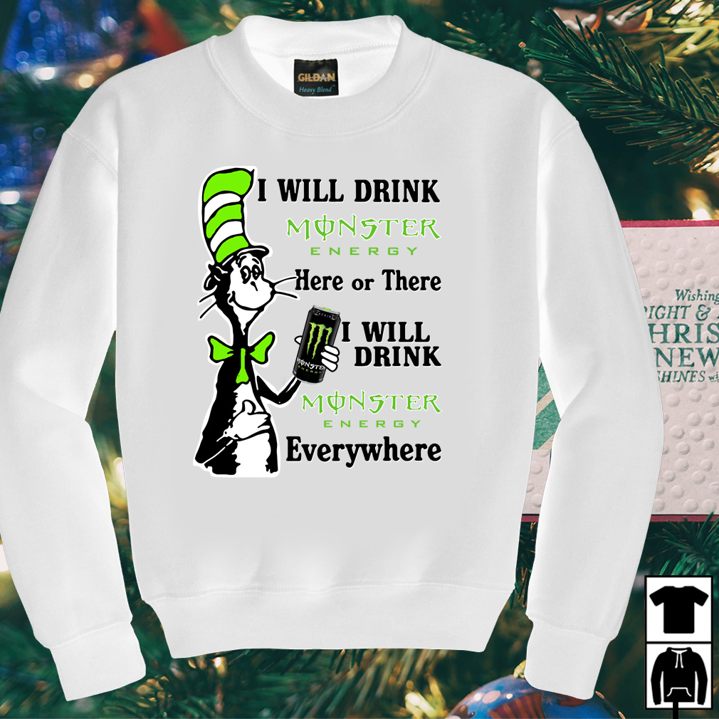 Dr Seuss I will drink Monster Energy here or there or everywhere shirt