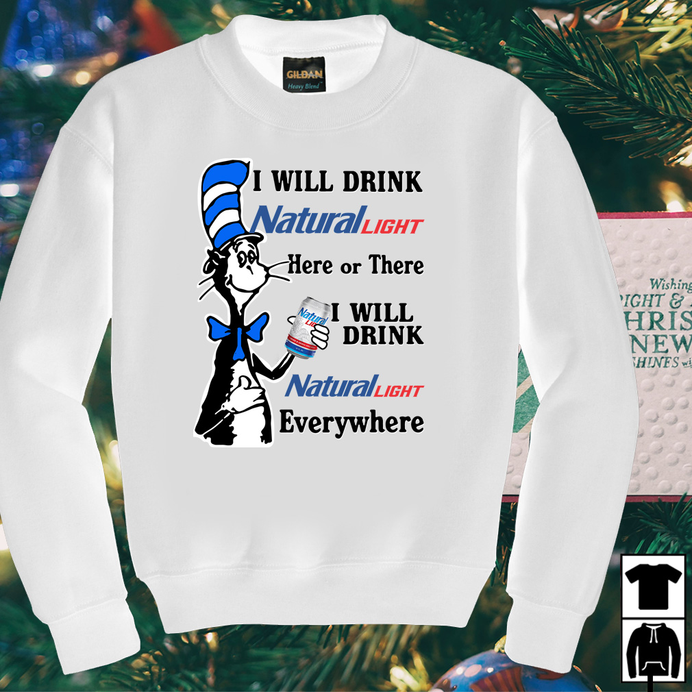 Dr Seuss I will drink Natural Light here or there or everywhere shirt