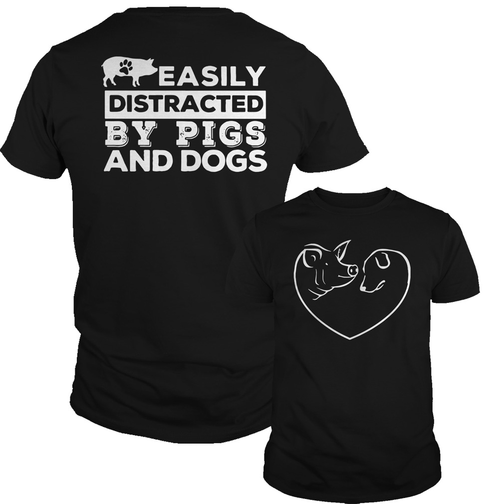 Easily distracted by Pigs and Dogs shirt