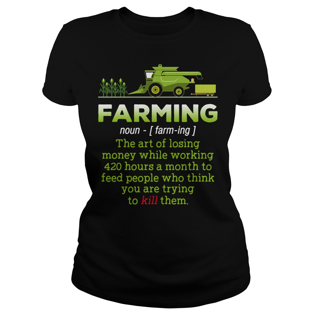 Farming definition meaning the art of losing money Ladies Tee