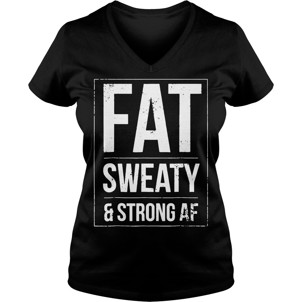 Fat sweaty and strong AF V-nek T-shirt