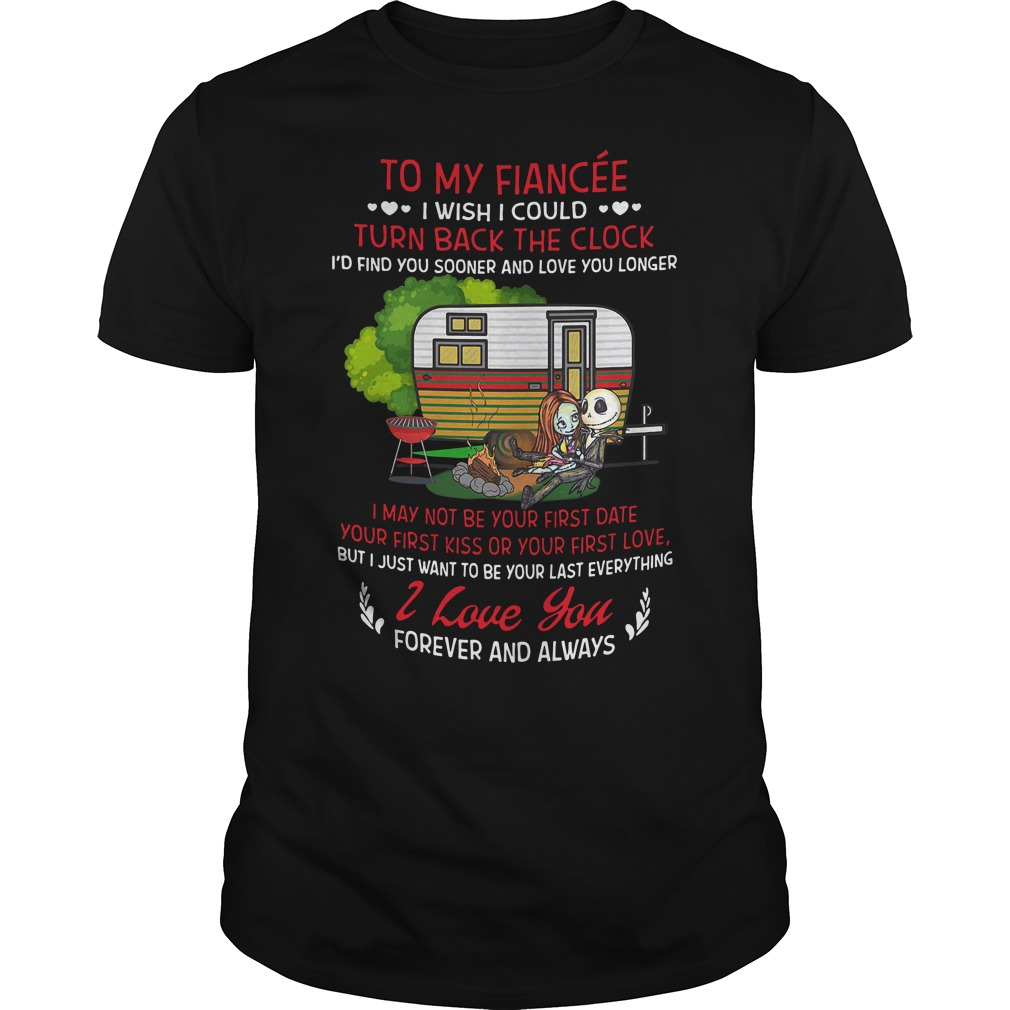 To my Fiancee I wish I could turn back the clock I'd find you sooner Guys Shirt