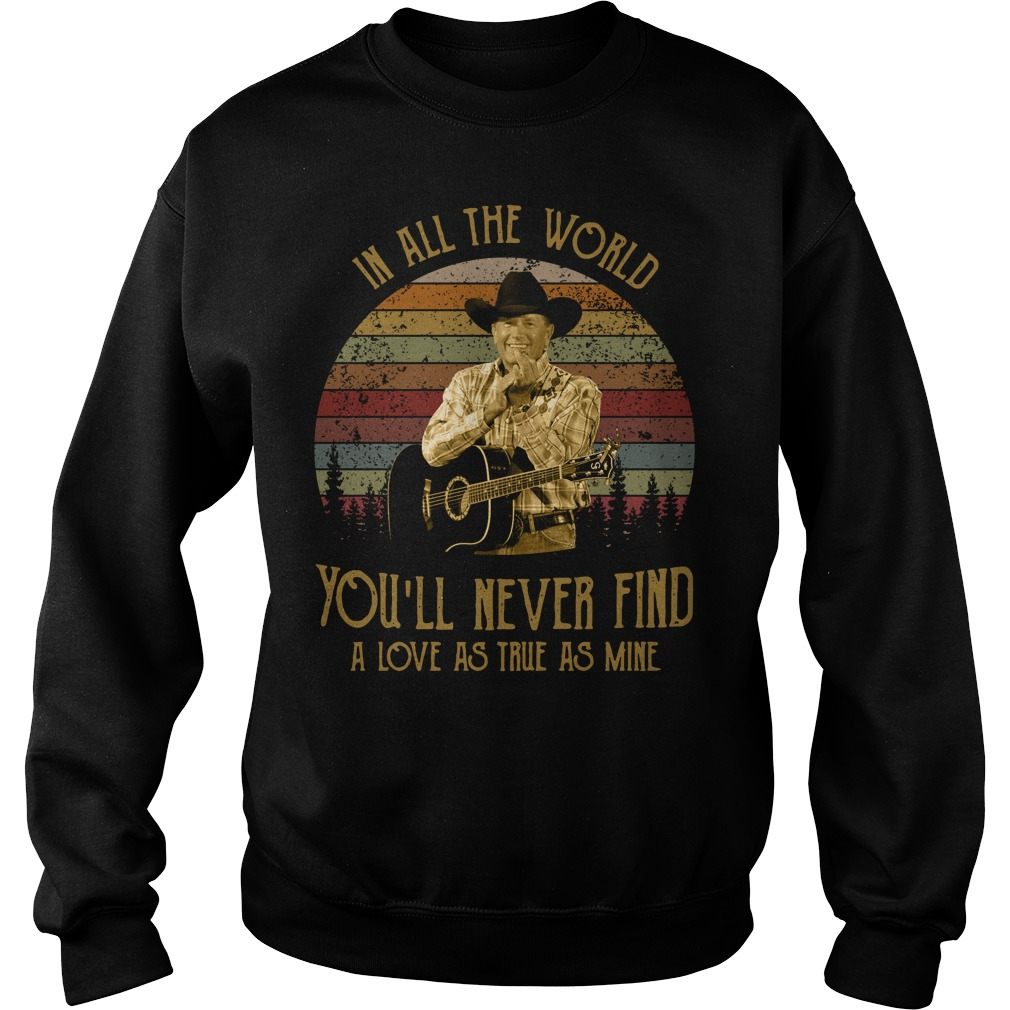 George Strait In all the world you'll never find a love as true as Sweater