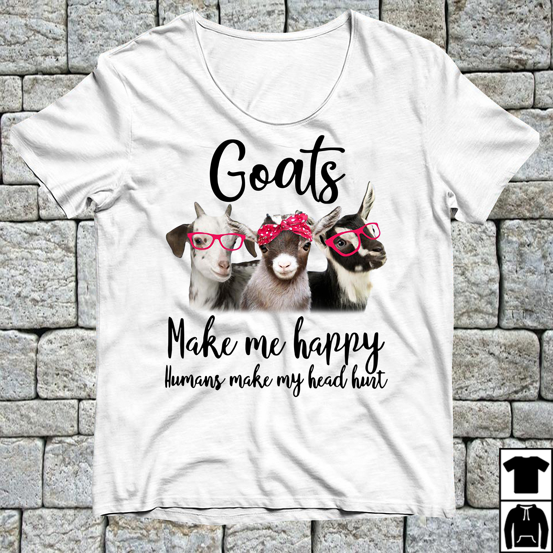 Goats make me happy humans make my head hunt shirt