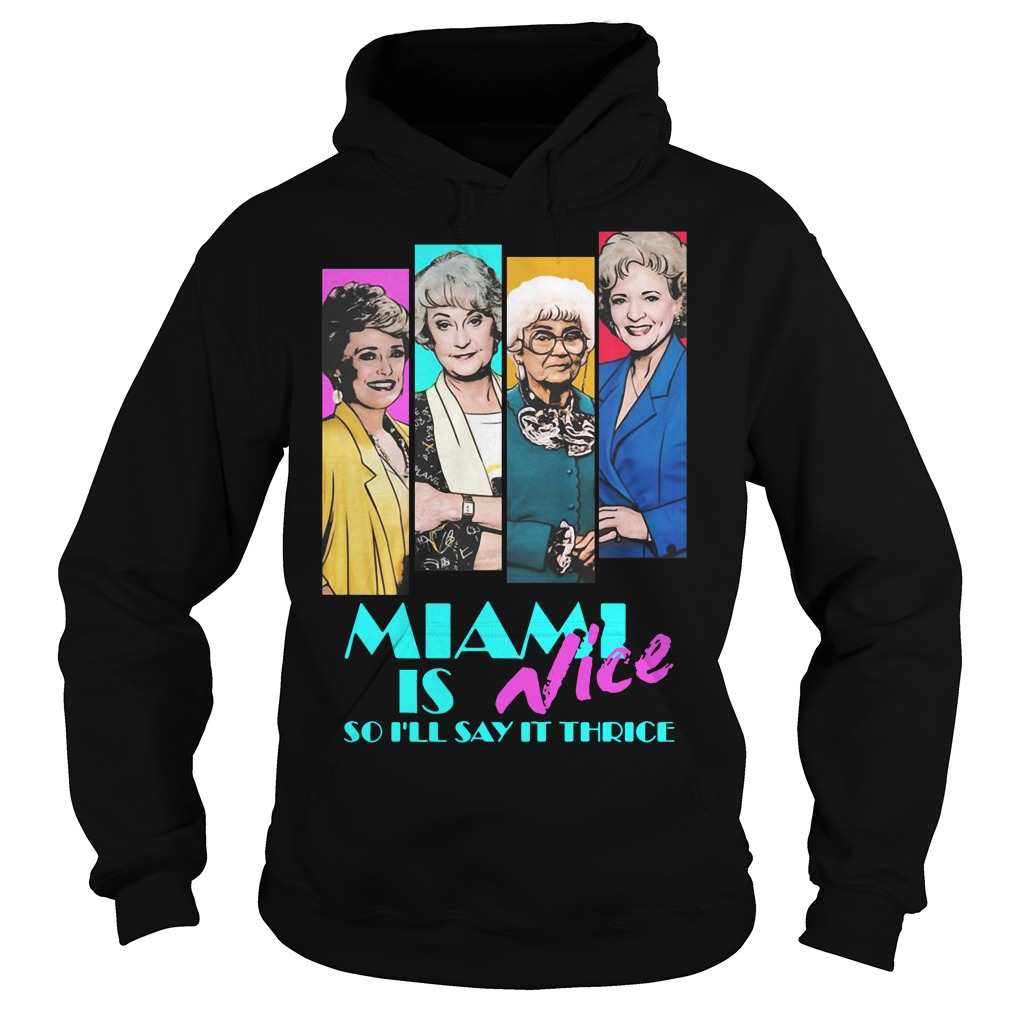 Golden Girls Miami is Nice so I'll say it thrice Hoodie