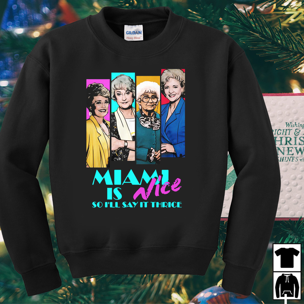 Golden Girls Miami is Nice so I'll say it thrice shirt