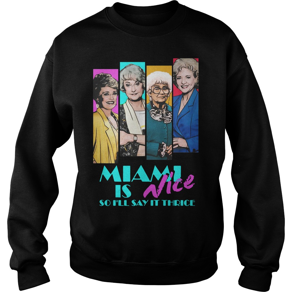Golden Girls Miami is Nice so I'll say it thrice Sweater