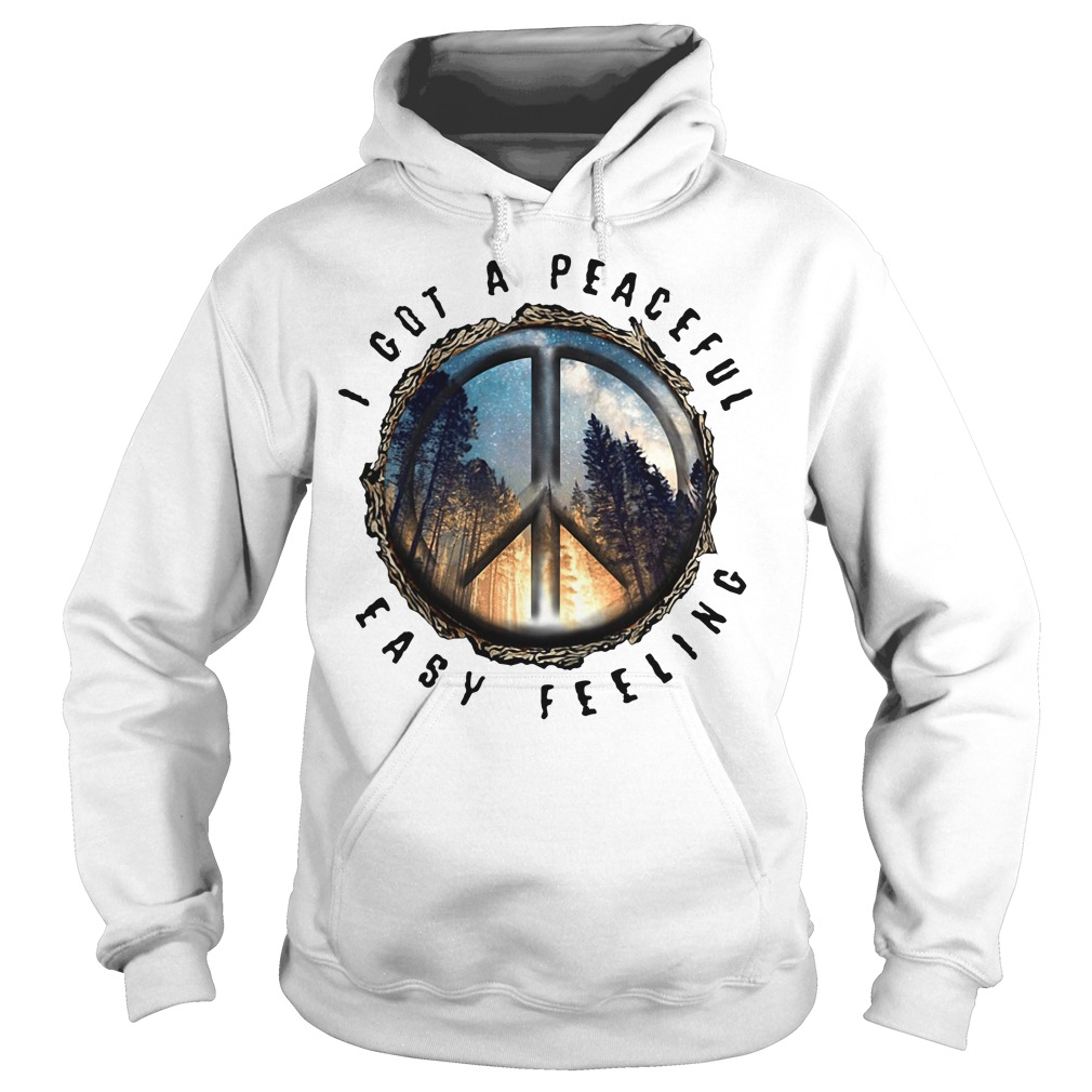 I got a peaceful easy feeling hippie peace and love Hoodie