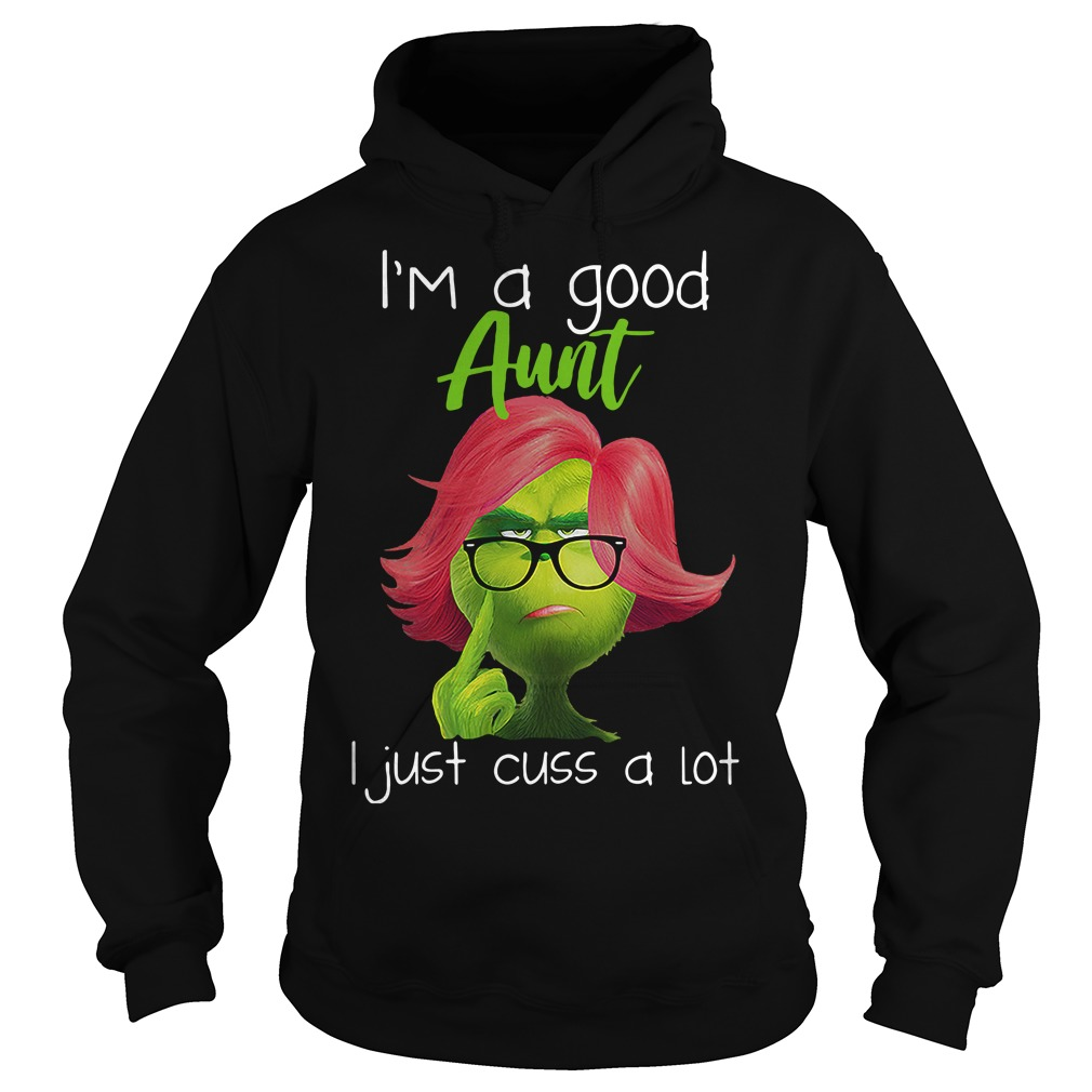 Grinch Lady I'm a good aunt just cuss a lot Hoodie