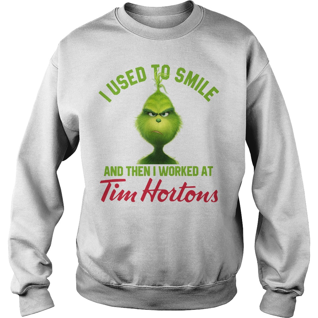 Grinch I used to smile and then I worked at Tim Hortons Sweater