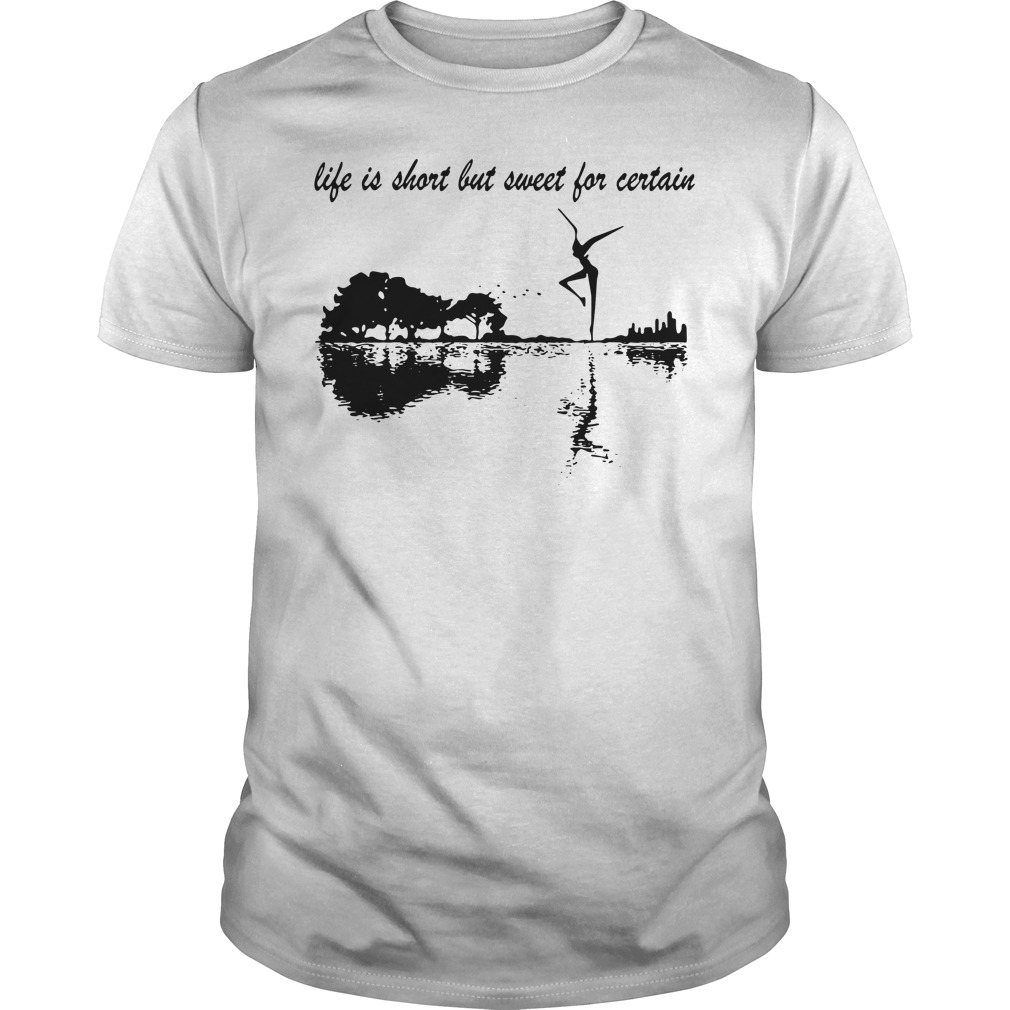 Guitar nature Life Is Short But Sweet for Certain Guys Shirt
