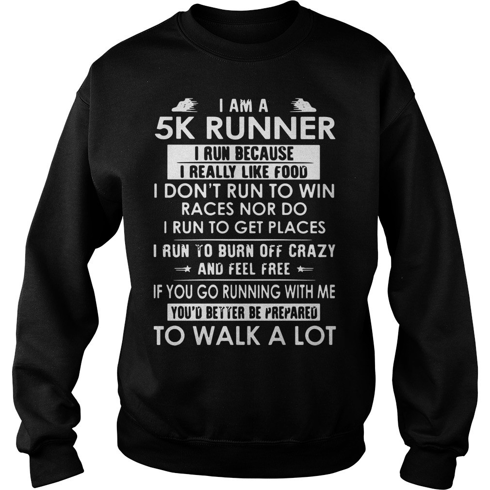 I am a 5K runner I run because I really like food Sweater