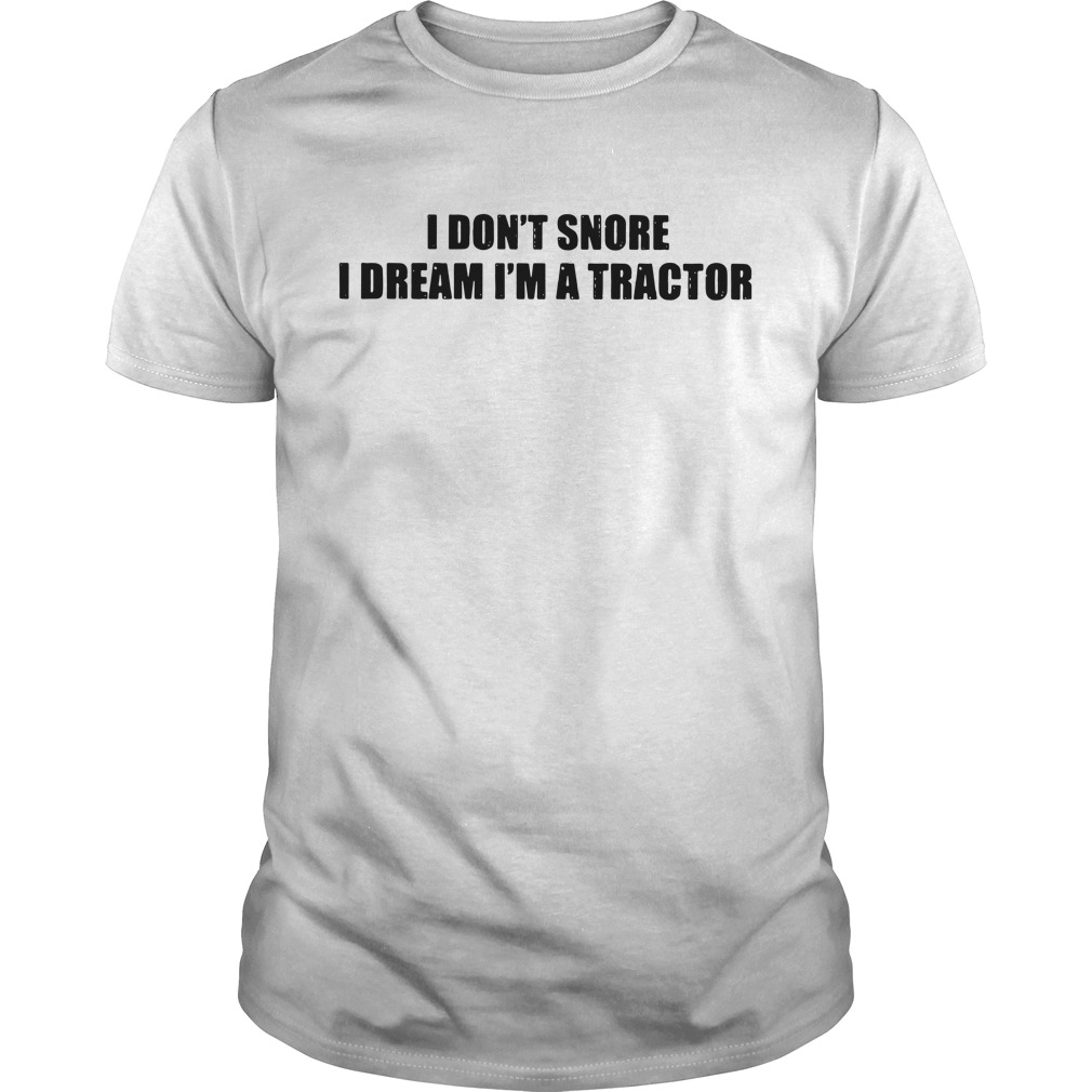 I don't snore I dream I'm a tractor Guys Shirt