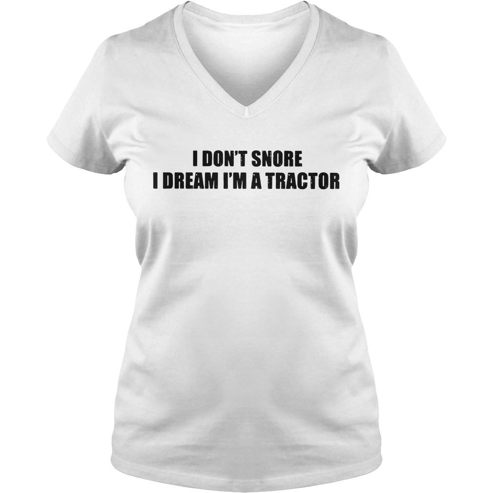 I don't snore I dream I'm a tractor V-neck T-shirt