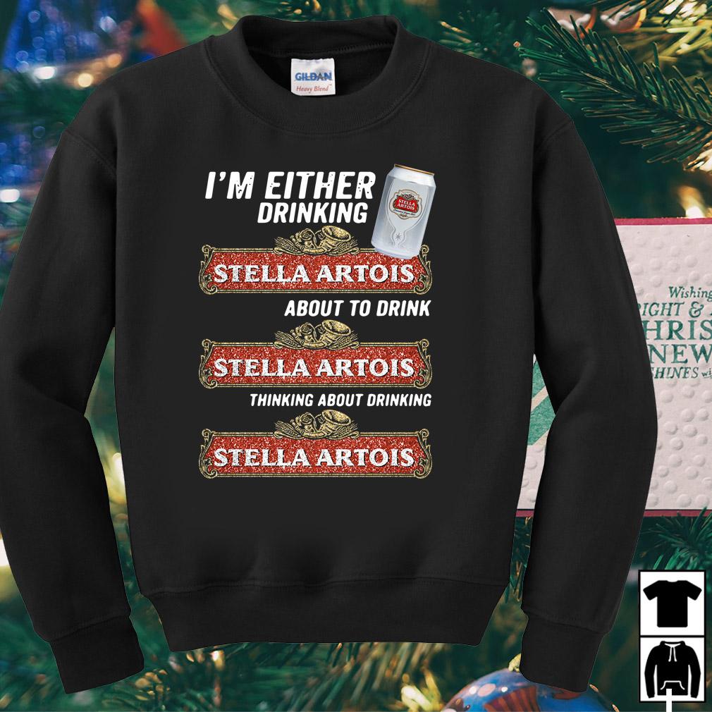 I'm either drinking Stella Artois shirt