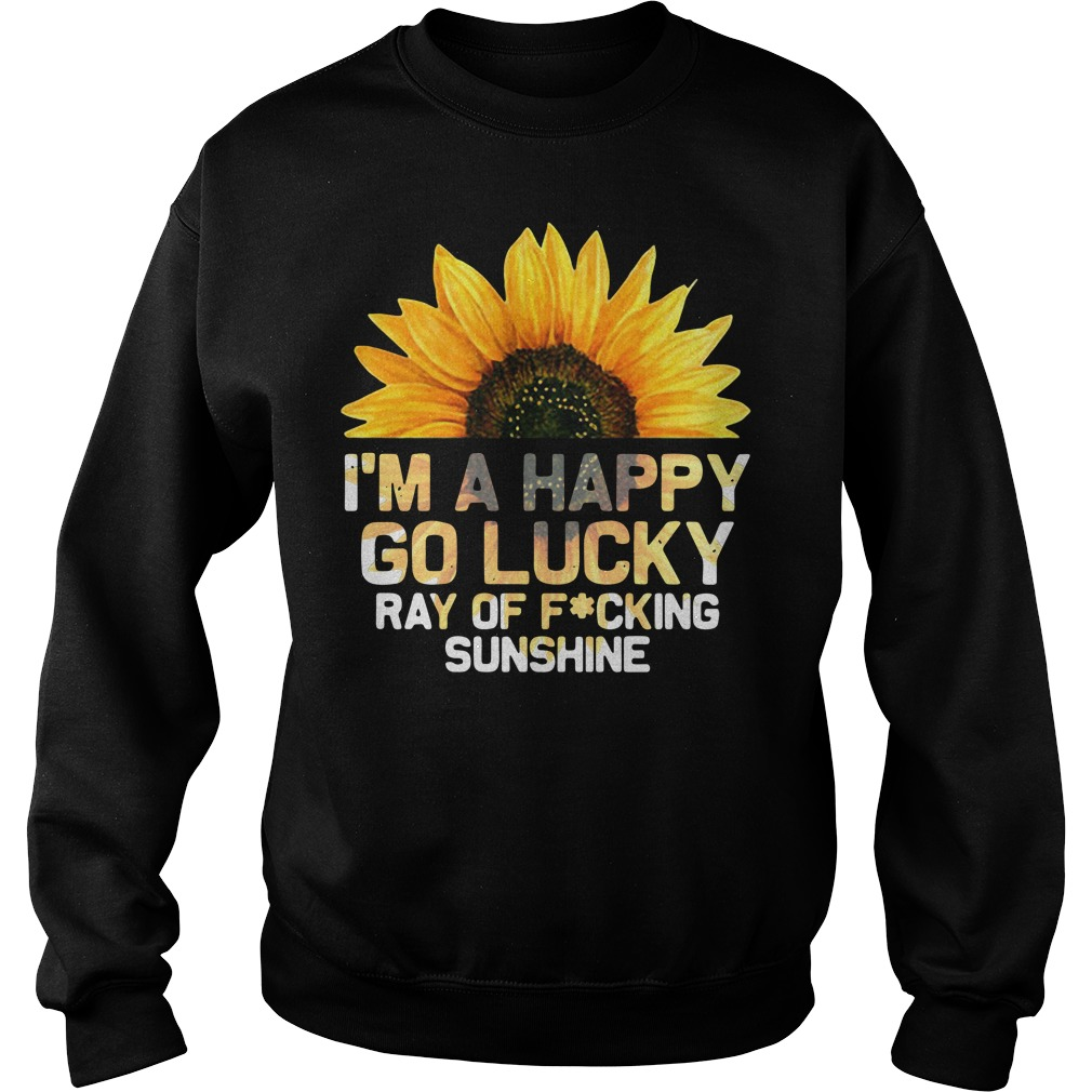 I'm a happy go lucky ray of fucking sunshine Sweater
