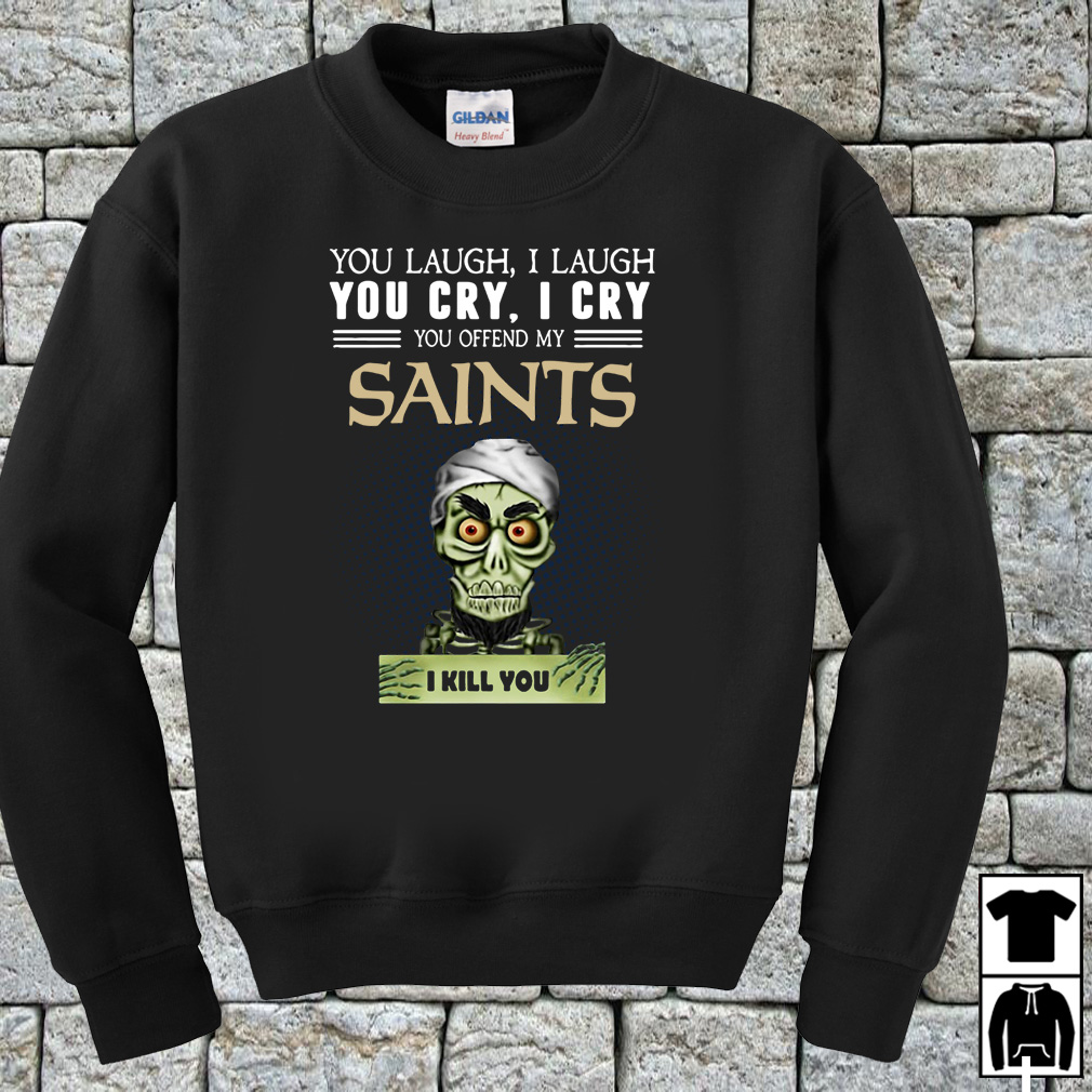 Jeff Dunham you laugh I laugh you cry I cry you offend my Saints shirt