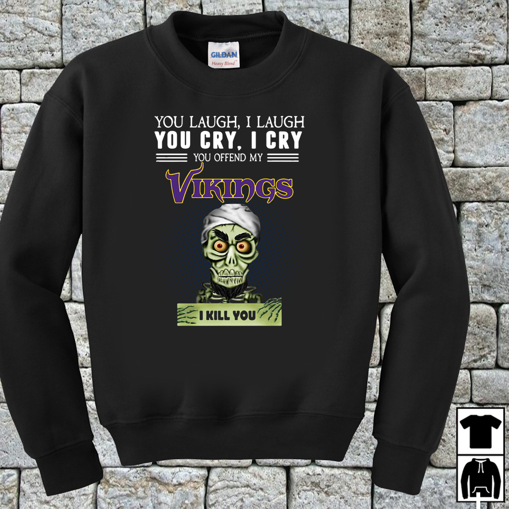 Jeff Dunham you laugh I laugh you cry I cry you offend my Vikings shirt