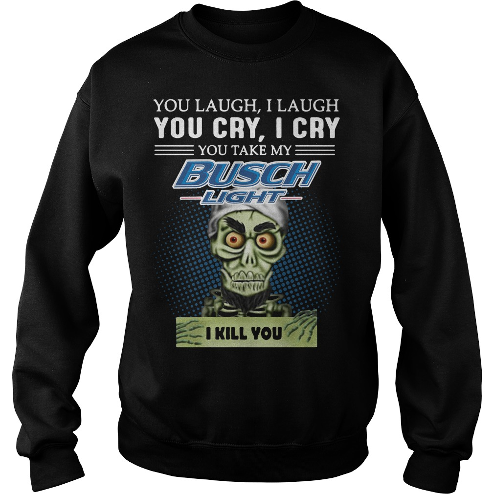 Jeff Dunham Puppet You laugh I laugh you cry I cry you take my Busch Light Sweater