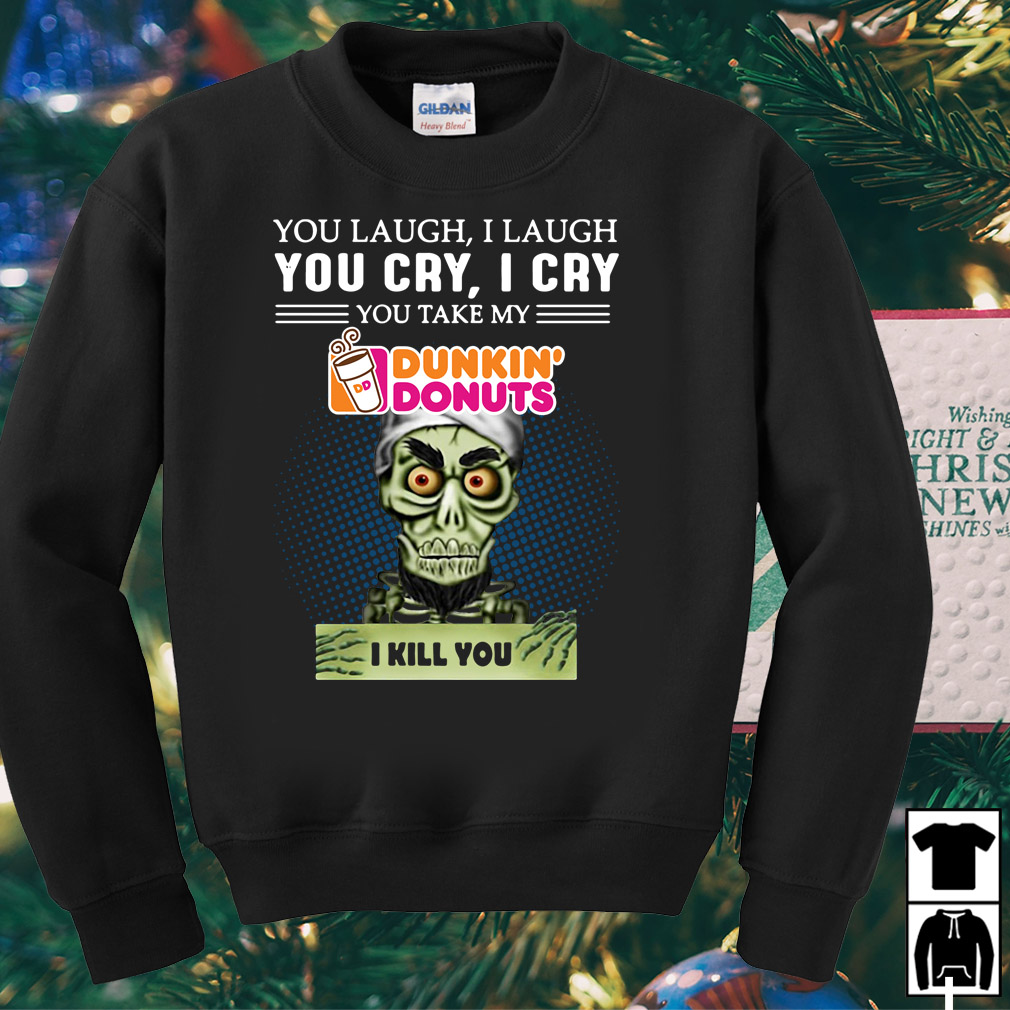 Jeff Dunham Puppet You laugh I laugh you cry I cry you take my Dunkin' Donuts shirt
