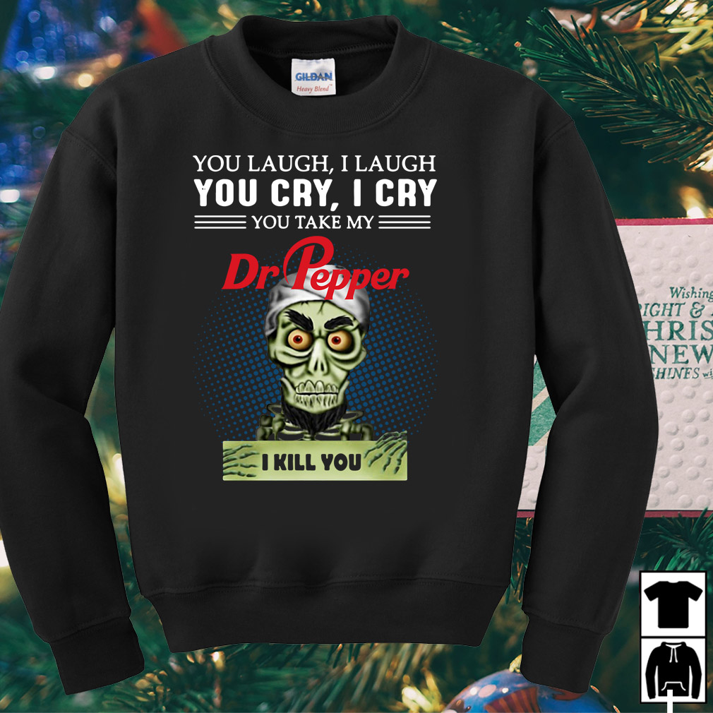Jeff Dunham Puppet You laugh I laugh you cry I cry you take Dr Pepper shirt