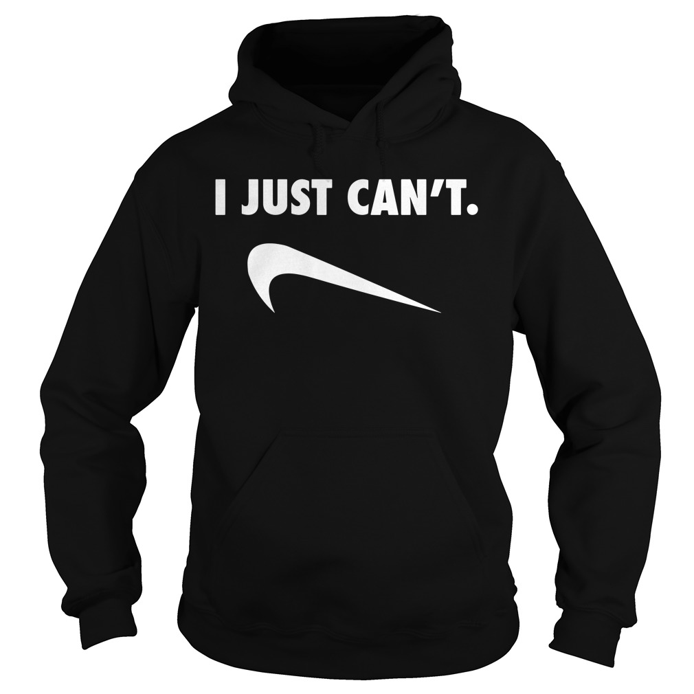 I just can't Nike Parody Hoodie
