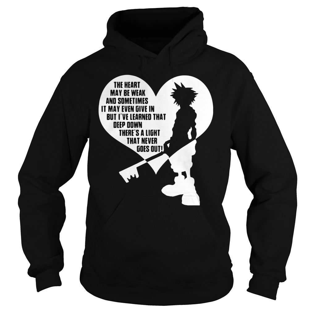 Kingdom Hearts The heart may be weak and sometinmes Hoodie