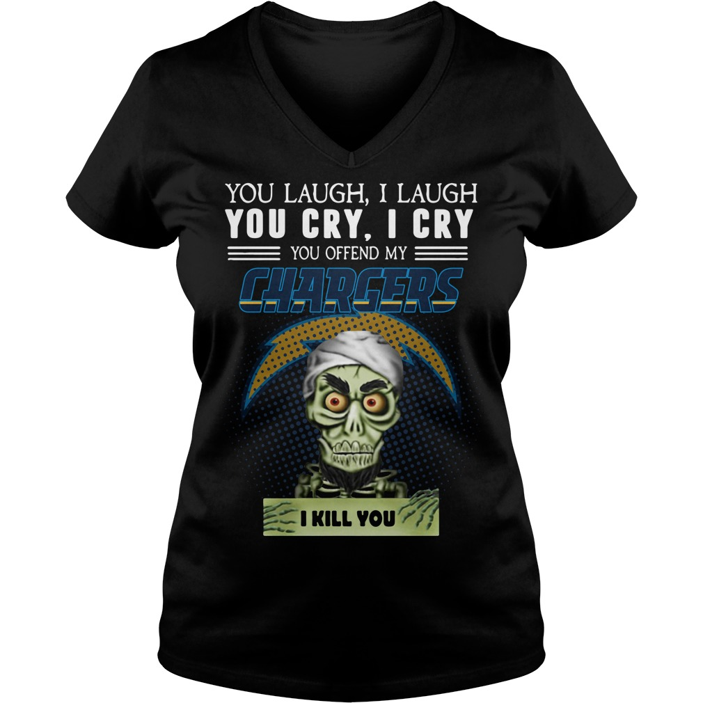 You laugh I laugh you cry I cry you offend my Los Angeles Chargers V-neck T-shirt