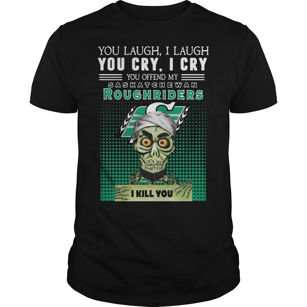 You laugh I laugh you cry you offend my Saskatchewan Roughriders Guys Shirt