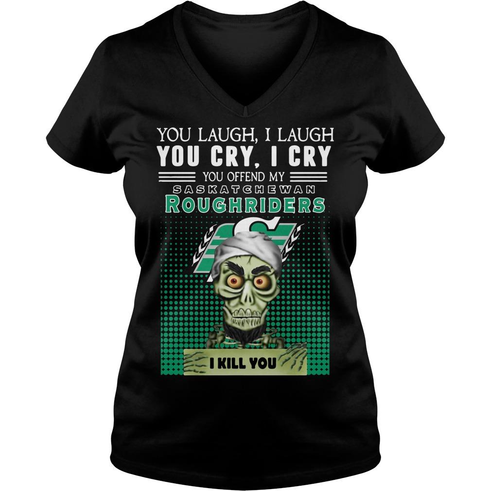 You laugh I laugh you cry you offend my Saskatchewan Roughriders V-neck T-shirt