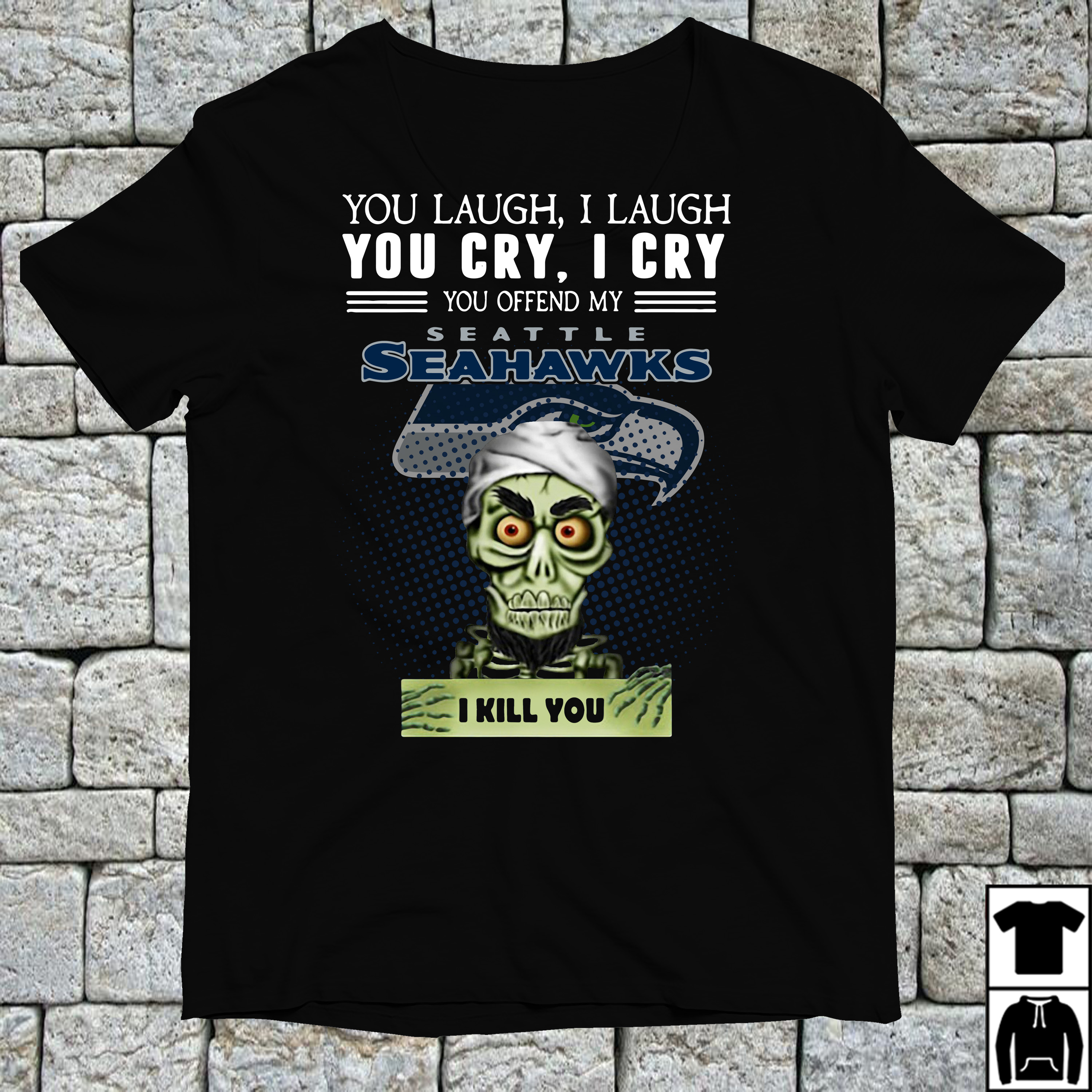 Special You laugh I laugh you cry I cry you offend my Seattle Seahawks shirt