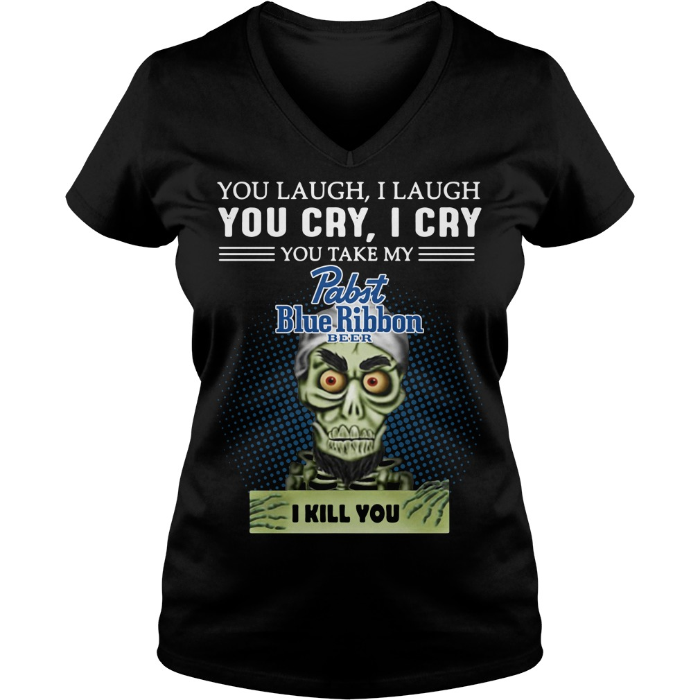 You laugh I laugh you cry I cry you take my Pabst Blue Ribbon V-neck T-shirt