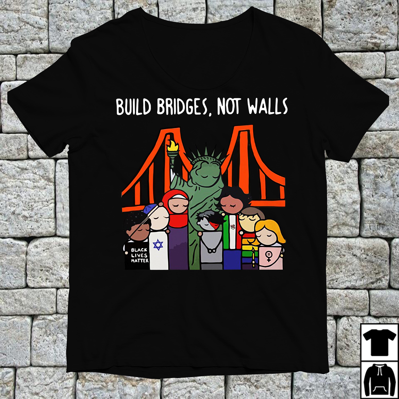 Liberty Enlightening the World Build bridges not walls shirt