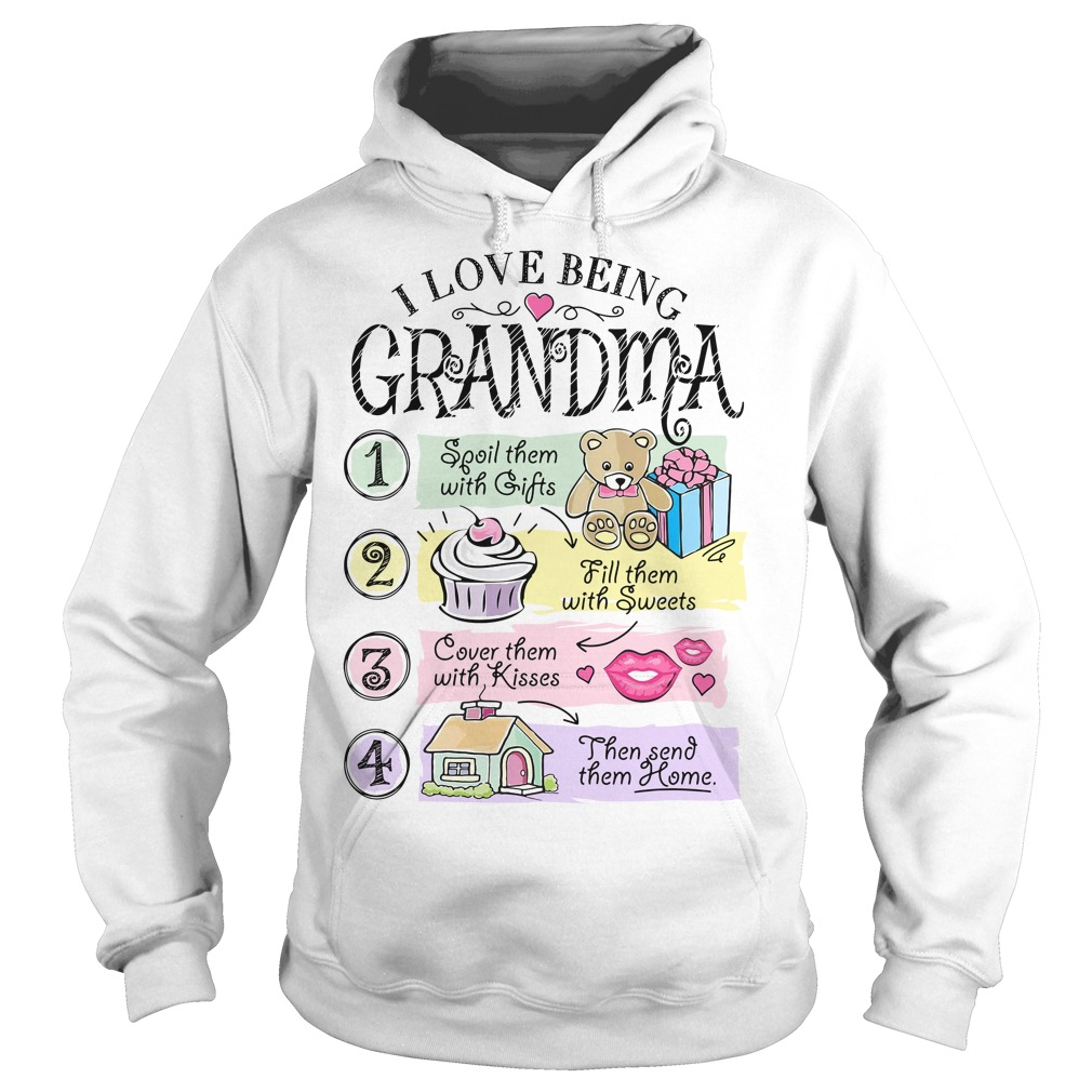 I love being grandma spoil them with gifts fill them with sweets Hoodie