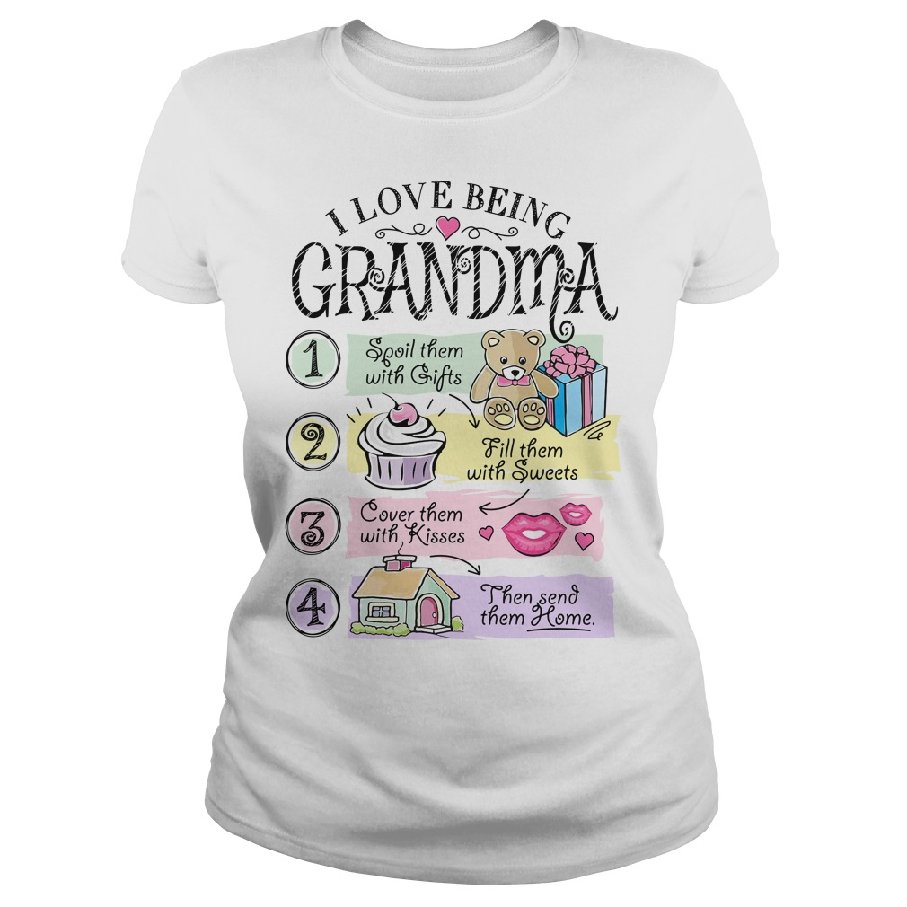 I love being grandma spoil them with gifts fill them with sweets Ladies Tee