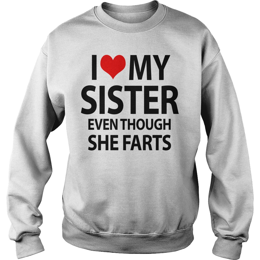 I love my sister even though she farts Sweater