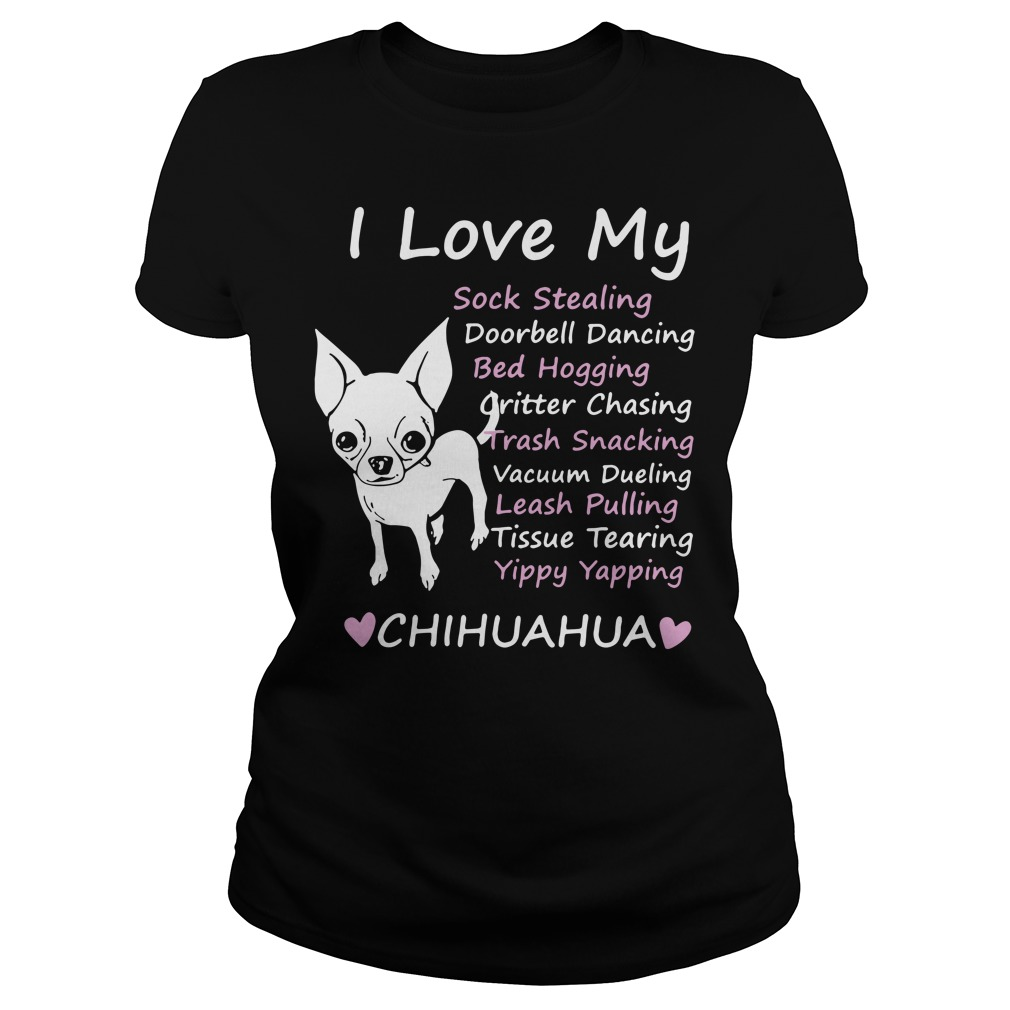 I love my sock stealing leash pulling bed hogging yippy yapping chihuahua Ladies Tee
