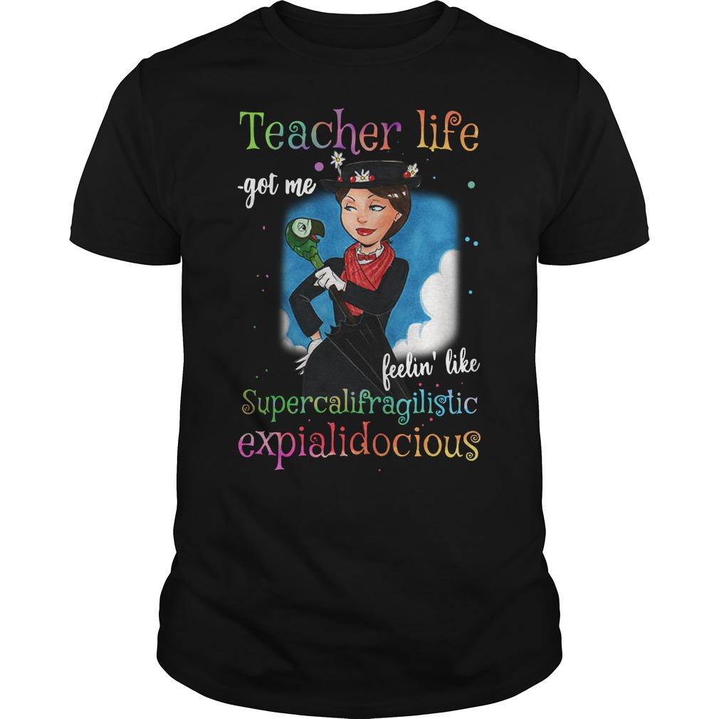 Mary Poppins Teacher life got me feelin' like supercalifragilistic Guys Shirt