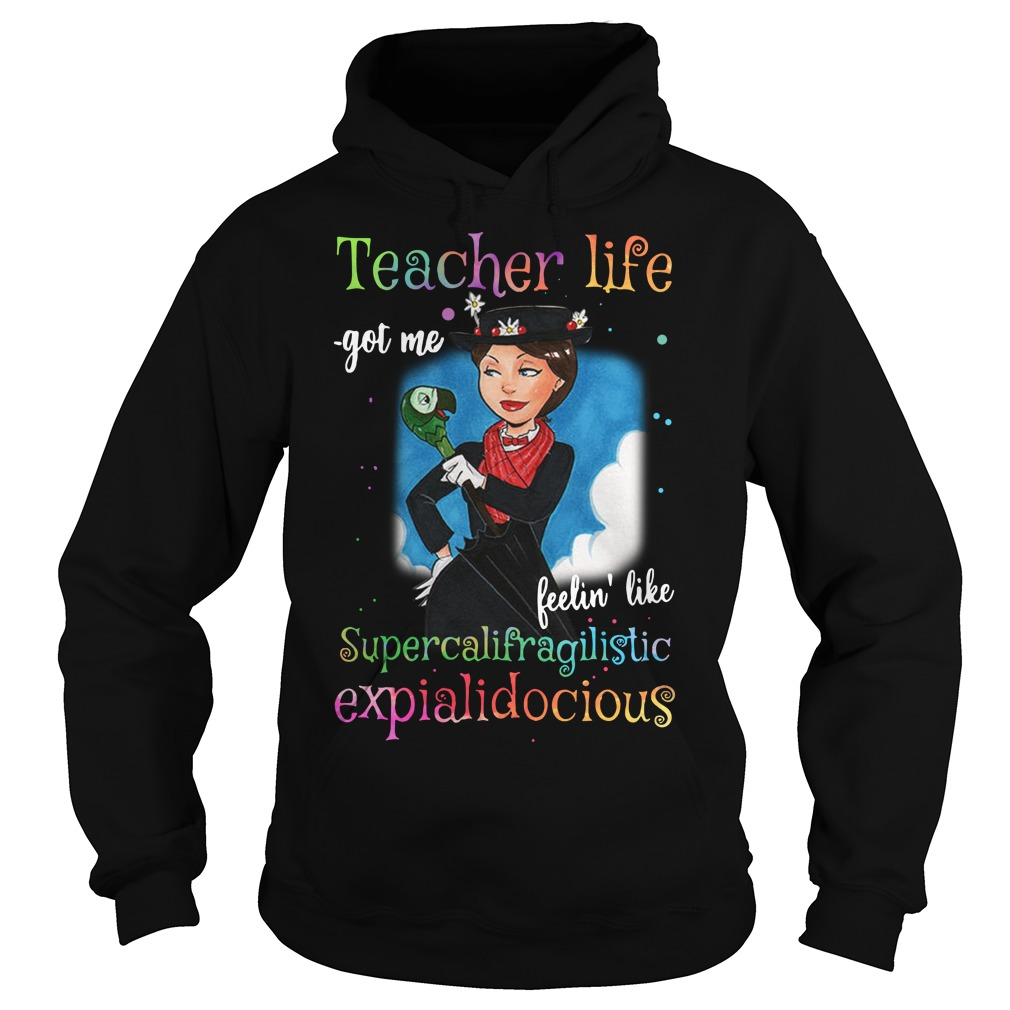 Mary Poppins Teacher life got me feelin' like supercalifragilistic Hoodie