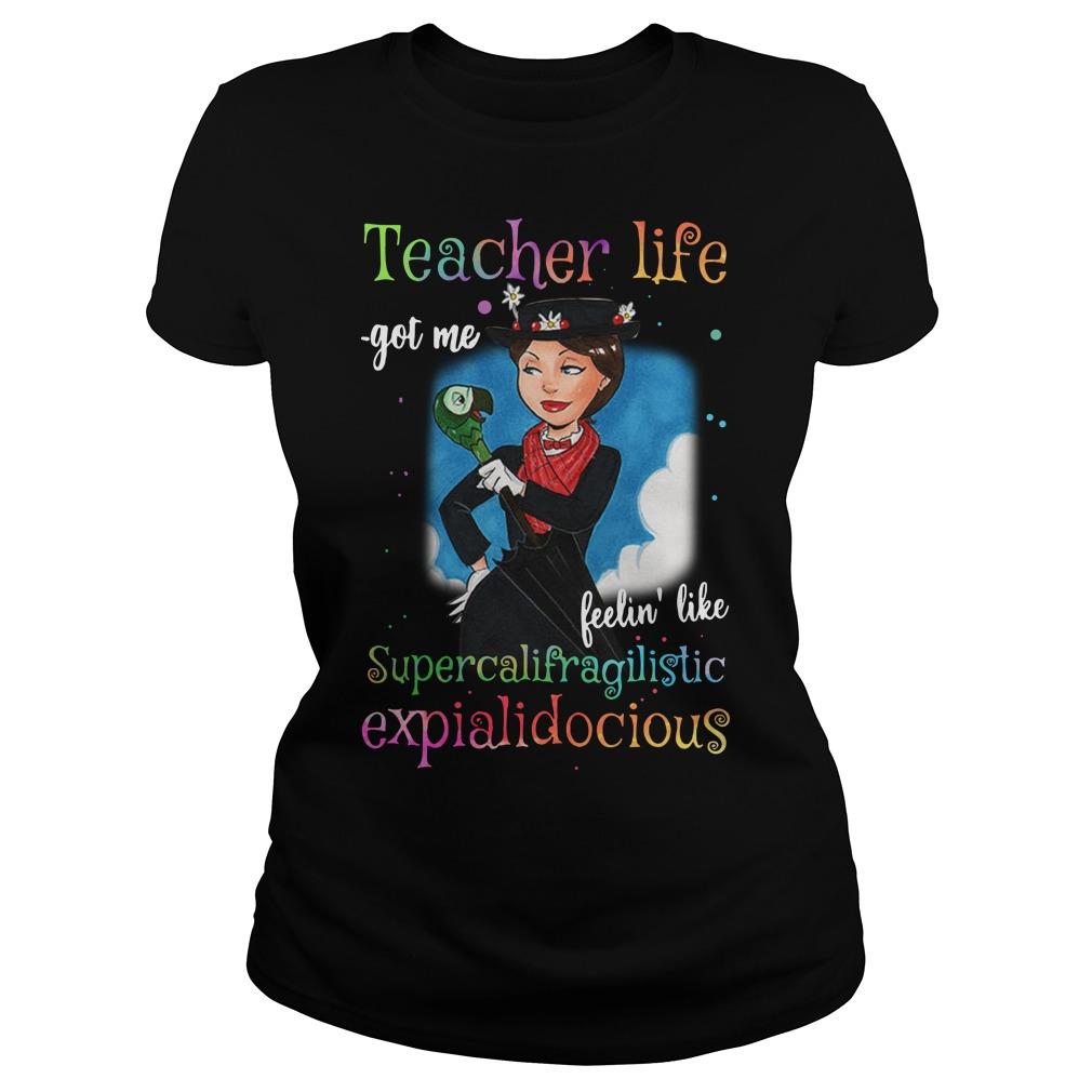 Mary Poppins Teacher life got me feelin' like supercalifragilistic Ladies Tee